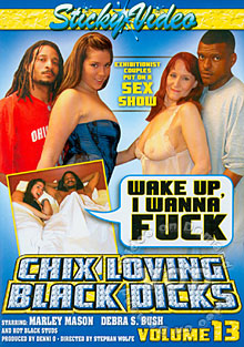 Chix Loving Black Dicks Volume 13 - Wake Up, I Wanna Fuck Box Cover