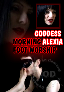 Goddess Alexia - Morning Foot Worship