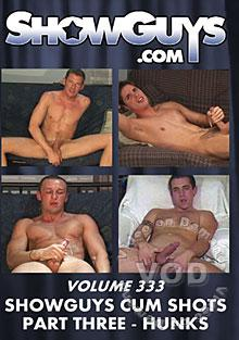 ShowGuys Volume 333: Showguys Cum Shots Part Three - Hunks
