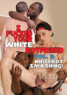 I Fucked Your White Boyfriend Vol. 3 - Whiteboy Smashing!
