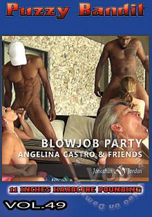 Puzzy Bandit Vol. 49 Blowjob Party Angelina Castro & Friends